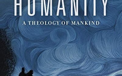 Reenchanting Humanity: A Theology of Mankind by Owen Strachan