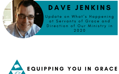 Update on What's Happening at Servants of Grace and Direction of Our Ministry in 2020