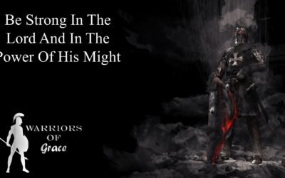 Be Strong in the Lord and in the Power of His Might