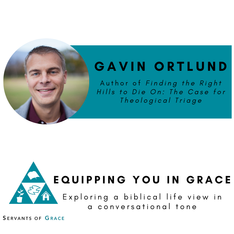Gavin Ortlund- Finding the Right Hills to Die On: The Case for Theological Triage