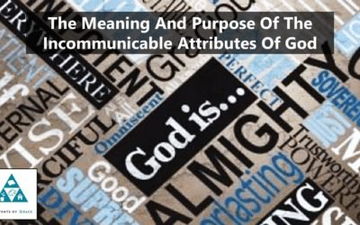 The Meaning And Purpose Of The Incommunicable Attributes Of God