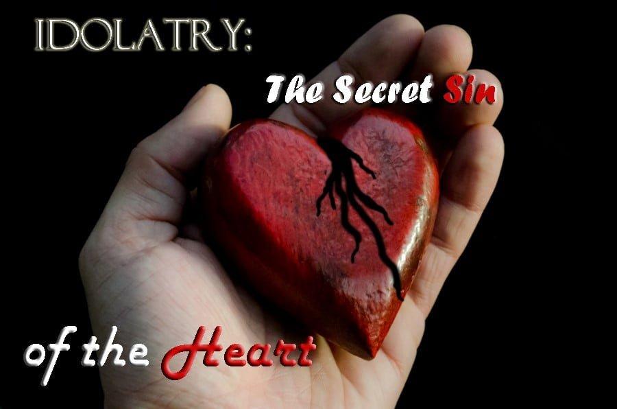 Idolatry: The Secret Sin of the Heart 1