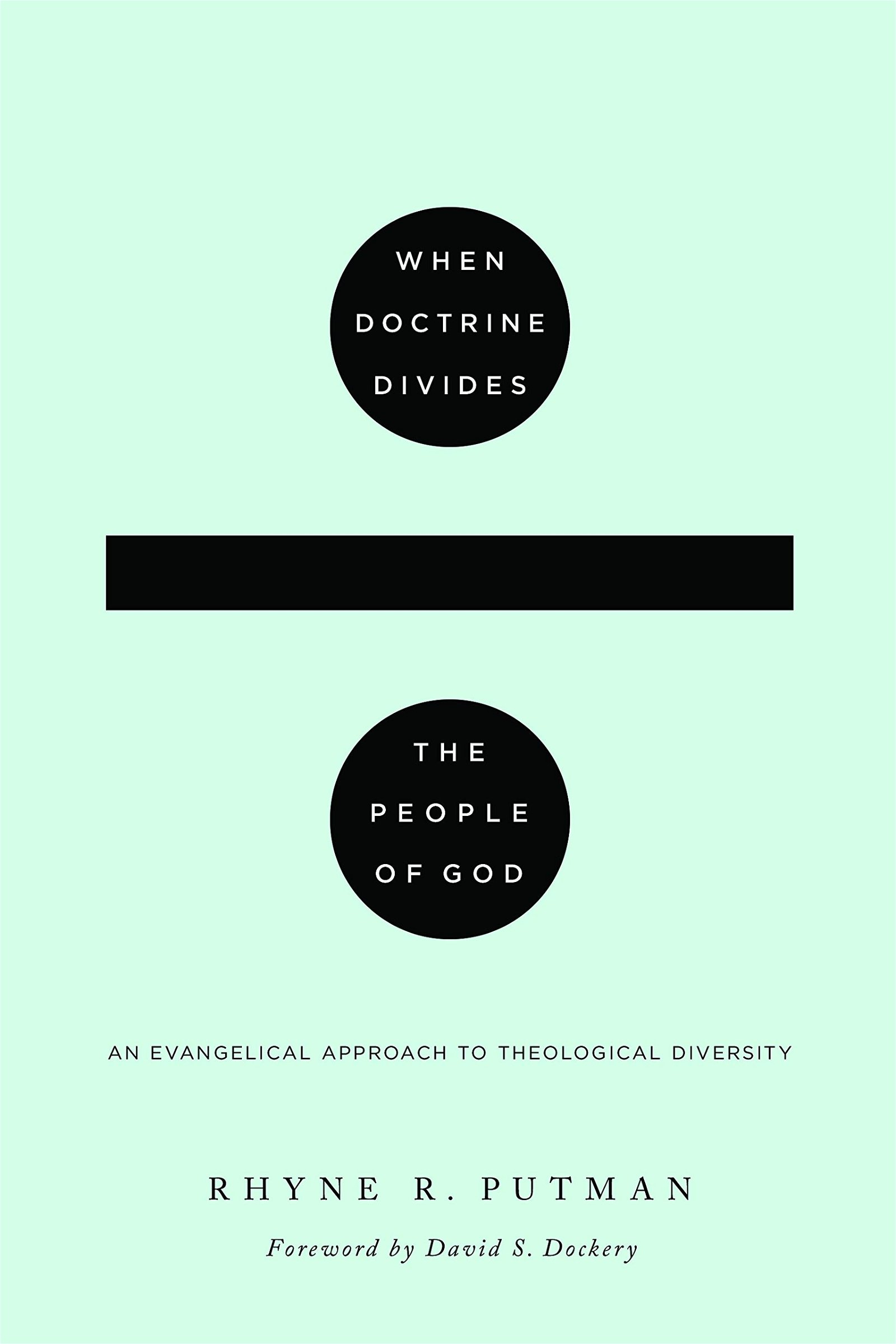 When Doctrine Divides the People of God by Rhyne Putman
