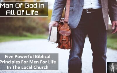 Five Powerful Biblical Principles For Men For Live In The Local Church
