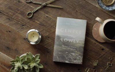 Gently and Lowly: The Heart of Christ for Sinners and Sufferers by Dane Ortlund