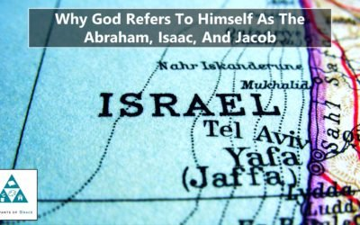 Why God Refers To Himself As the God of Abraham, Isaac, And Jacob