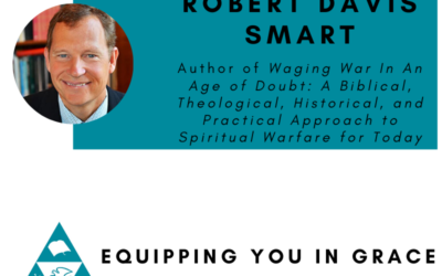 Robert David Smart- Waging War In An Age of Doubt: A Biblical, Theological, Historical, and Practical Approach to Spiritual Warfare for Today
