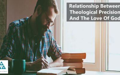 Relationship Between Theological Precision And The Love Of God