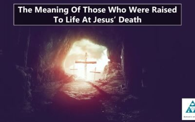 The Meaning Of Those Who Were Raised To Life At Jesus' Death