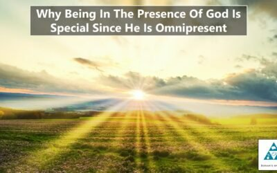 Why Being In The Presence Of God Is Special Since He Is Omnipresent