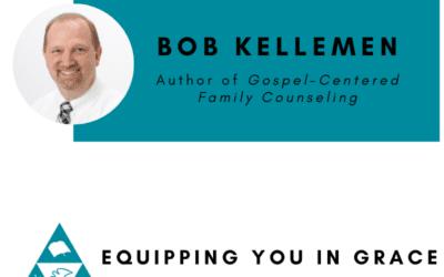 Bob Kellemen- Gospel-Centered Family Counseling