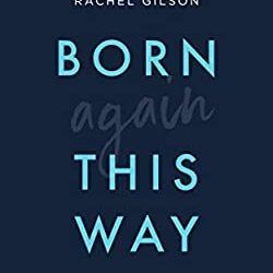 Born Again This Way – Rachel Gilson