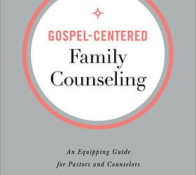 Interview with Dr. Bob Kellemen Gospel-Centered Family Counseling An Equipping Guide for Pastors and Counselors