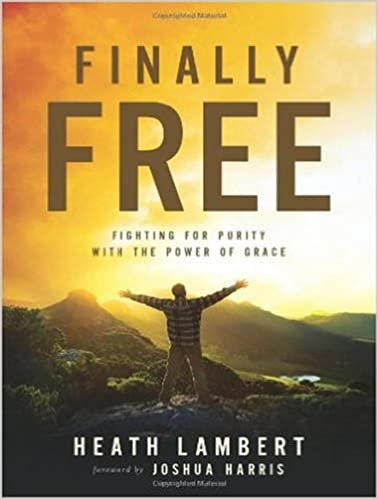 Finally Free; Fighting for Purity with the Power of Grace by Heath Lambert 1