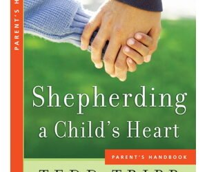 Shepherding a Child's Heart by Ted Tripp