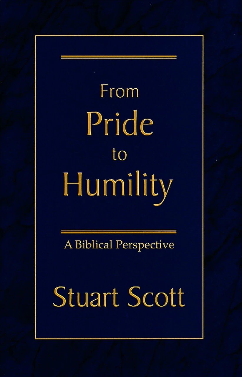 From Pride to Humility: A Biblical Perspective by Stuart Scott