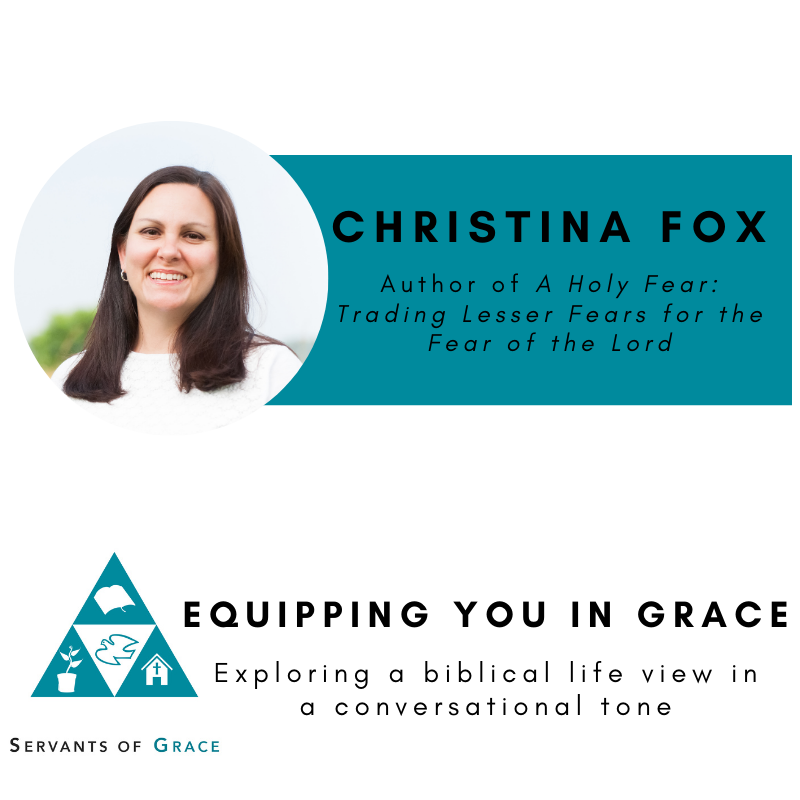 Christina Fox-  A Holy Fear: Trading Lesser Fears for the Fear of the Lord