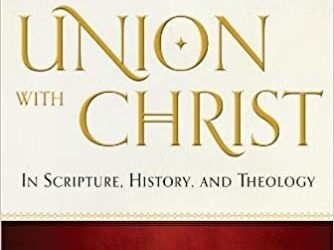 Union with Christ in Scripture, History, and Theology by Robert Letham