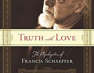 Review of Truth with Love: The Apologetics of Francis Schaeffer