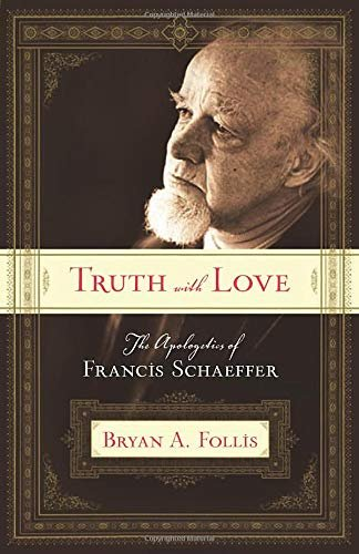 Review of Truth with Love: The Apologetics of Francis Schaeffer 1