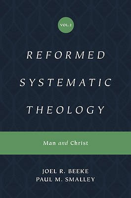 Reformed Systematic Theology Volume 2: Man and Christ by Joel Beeke and Paul Smalley 1