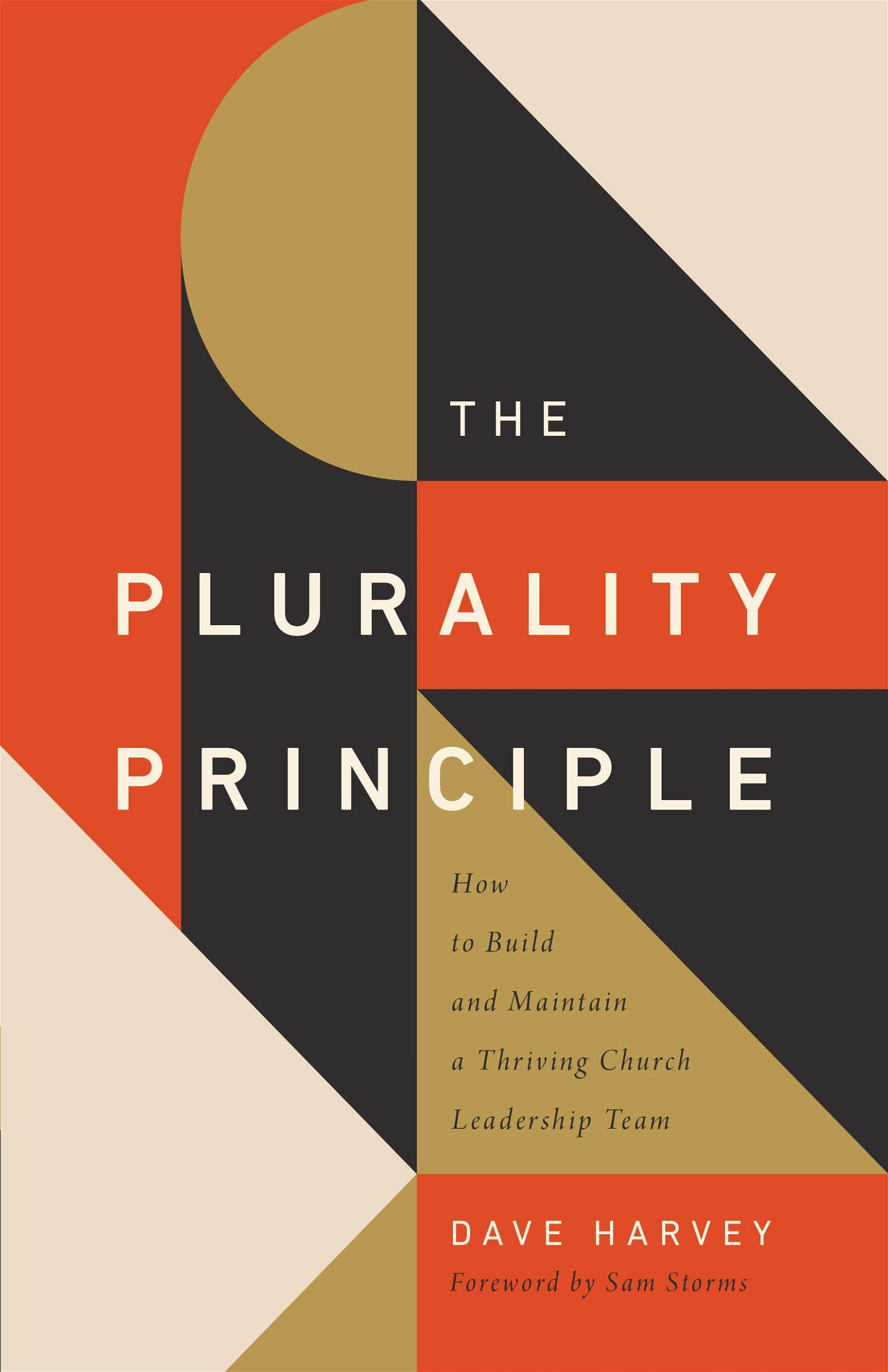 The Plurality Principle: How to Build and Maintain a Thriving Church Leadership Team by Dave Harvey 1
