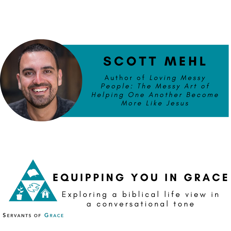 Scott Mehl– Loving Messy People- The Messy Art of Helping One Another Become More Like Jesus