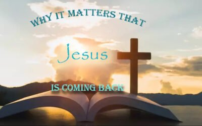 Why It Matters that Jesus is Coming Back