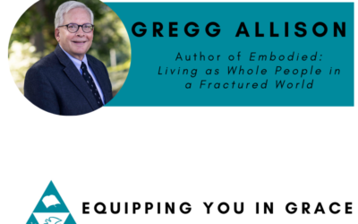 Gregg Allison- Embodied: Living as Whole People in a Fractured World