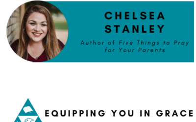 Chelsea Stanley- 5 Things to Pray for Your Parents