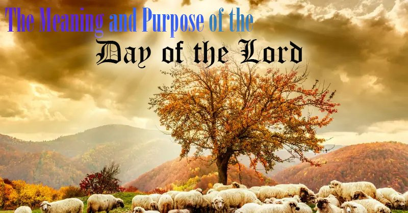 The Meaning and Purpose of the Day of the Lord