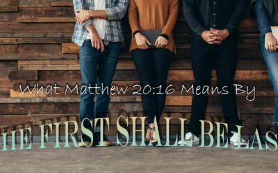What Matthew 20:16 Means By The First Shall Be Last