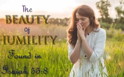 The Beauty of Humility Found in Isaiah 55:8