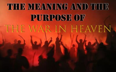 The Meaning and Purpose of the War in Heaven in Revelation