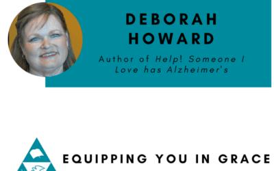 Deborah Howard- HELP! Someone I Love Has Alzheimer's