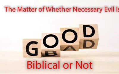 The Matter of Whether Necessary Evil Is Biblical or Not
