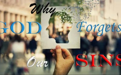 Why God Forgets Our Sins