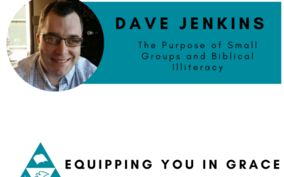 Dave Jenkins– The Purpose of Small Groups and Biblical Illiteracy
