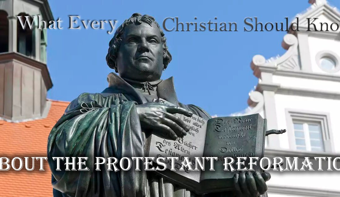 What Every Christian Should Know about the Protestant Reformation
