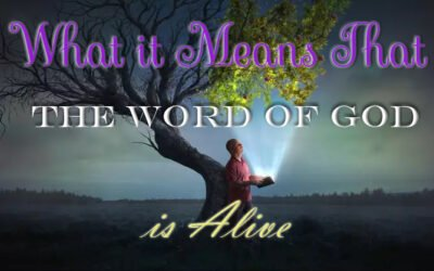 What it Means That The Word of God is Alive